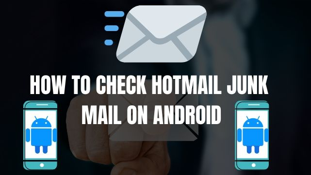 How to check Hotmail junk mail